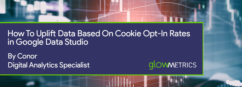 How To Uplift Data Based On Cookie Opt-In Rates in Google Data Studio