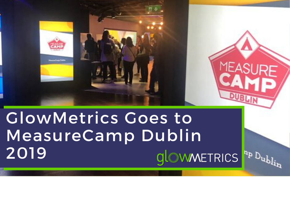 GlowMetrics goes to MeasureCamp Dublin 2019!