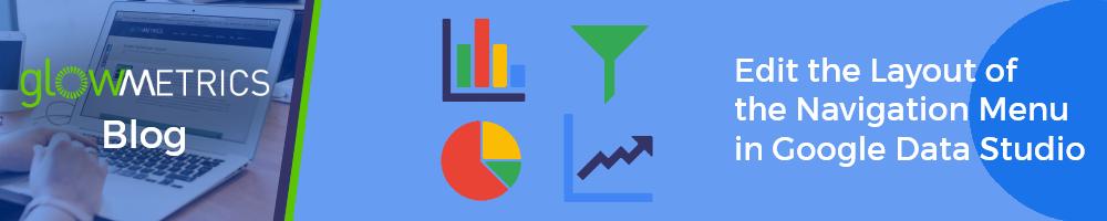 Google Data Studio: Edit the Layout of the Navigation Menu