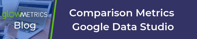 Comparison Metrics in Data Studio
