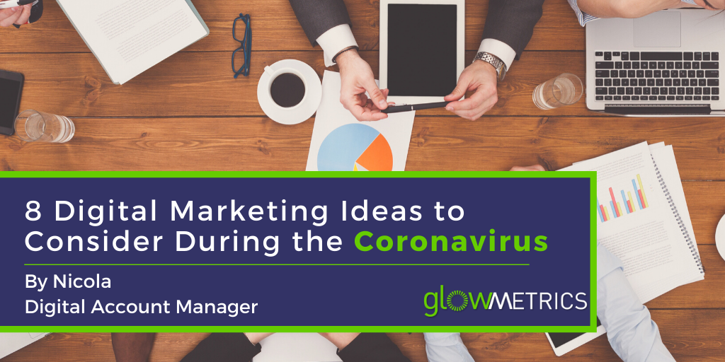 8 Digital Marketing Ideas to Consider During the Coronavirus