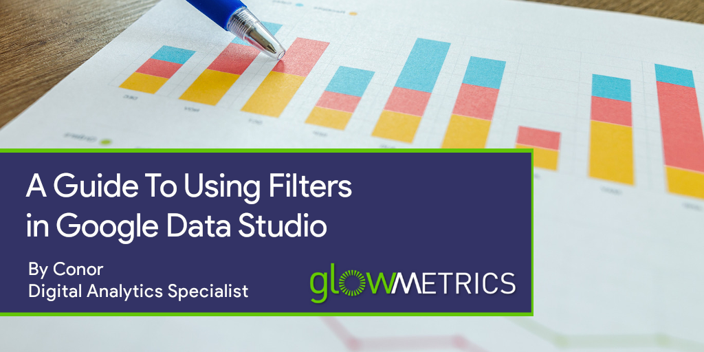 A Guide To Using Filters in Google Data Studio